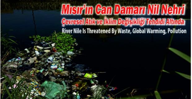 Nil Nehri Çevresel Atık ve İklim Değişikliği Tehdidi Altında