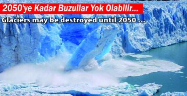 2050'ye Kadar Buzullar Yok Olabilir…