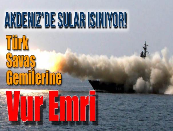 Türk Savaş Gemilerine Vur Emri
