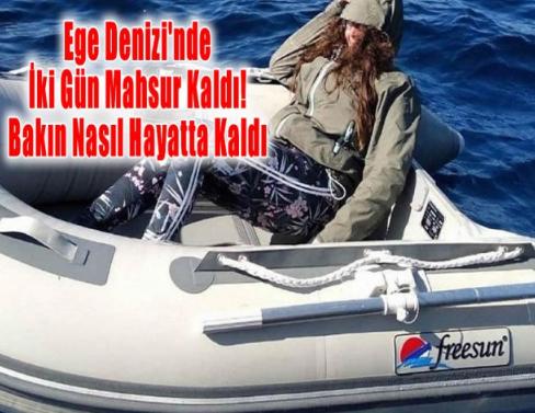 Ege Denizi'nde İki Gün Mahsur Kaldı!